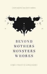 Beyond Mothers, Monsters, Whores: Thinking About Women's Violence in Global...
