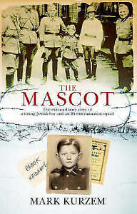 The Mascot: The Extraordinary Story of a Jewish Boy and an S by Mark Kurze - HB