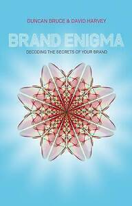 Brand Enigma: Decoding the Secrets of your Brand by Bruce, Duncan, Harvey, Davi