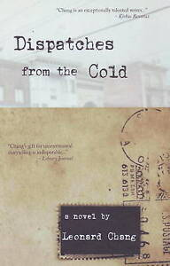 Dispatches from the Cold: A Novel by Leonard Chang (Paperback, 2009)