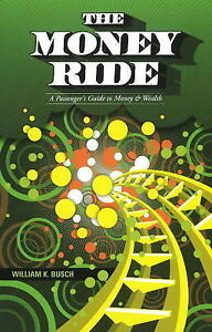 Money Ride: A Passenger's Guide to Money & Wealth by William K. Busch...