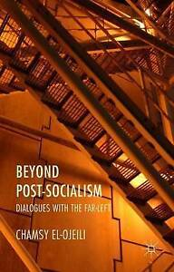 NEW Beyond Post-Socialism: Dialogues with the Far-Left by C. el-Ojeili