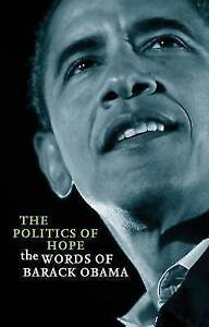 The Politics of Hope: The Words of Barack Obama: The Words of Barack Obama. Incl