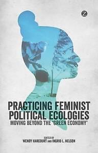 Practising Feminist Political Ecologies: Moving Beyond the 'Green Economy' (Gen.