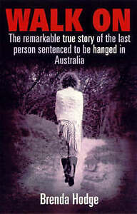 Walk on: The Remarkable True Story of the Last Person Sentenced to Death in Aust