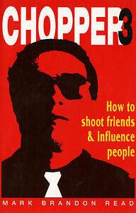 CHOPPER 3..HOW TO SHOOT FRIENDS & INFLUENCE PEOPLE.....MARK CHOPPER READ.