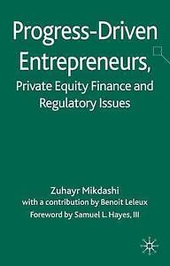 Progress-Driven Entrepreneurs Private Equity Finance Regulat by Mikdashi Z