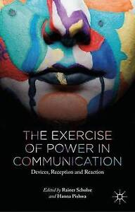NEW The Exercise of Power in Communication: Devices, Reception and Reaction