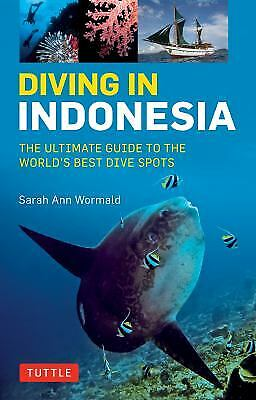 Diving in Indonesia : The Ultimate Guide to the World's Best Dive