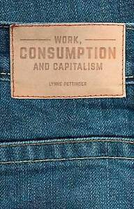 NEW Work, Consumption and Capitalism by Lynne Pettinger