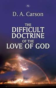 The Difficult Doctrine of the Love of God by D. A. Carson (Paperback, 2010)
