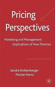 Pricing Perspectives: Marketing and Management Implications of New Theories and