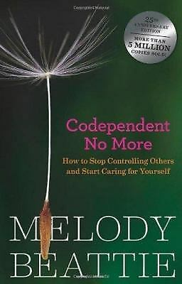 Codependent No More: How to Stop Controlling Others and Start Caring for...