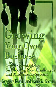 Growing Your Own Business: Growth Strategies for Meeting New Challenges and Maxi