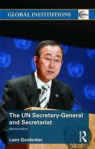 The UN Secretary-General and Secretariat (Global Institutions), Gordenker, Leon,
