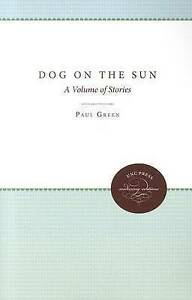 NEW Dog on the Sun: A Volume of Stories (Enduring Editions) by Paul Green