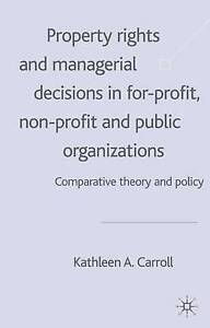 Property Rights and Managerial Decisions in For-profit, Non-profit and Public Or
