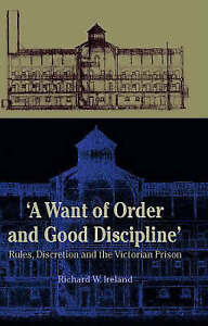 'A Want of Order and Good Discipline': Rules, Discretion and the Victorian Pris