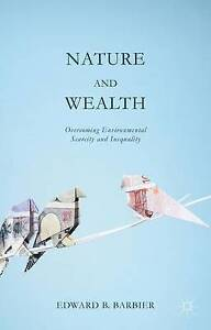 Nature and Wealth: Overcoming Environmental Scarcity and Inequali 9781137403377