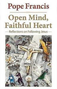 Open Mind, Faithful Heart: Reflections on Following Jesus by Pope Francis