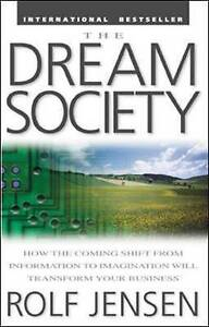The Dream Society: How the Coming Shift from Information to Imagination Will Tra