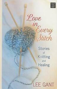 NEW Love in Every Stitch: Stories of Knitting and Healing by Lee Gant