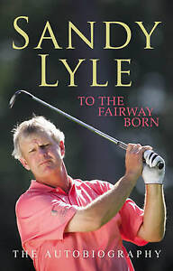 To the Fairway Born: The Autobiography, Lyle, Sandy, New Book