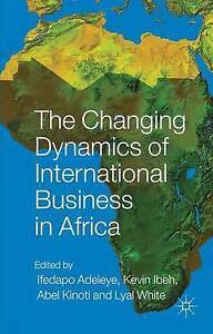 The Changing Dynamics of International Business in Africa by Adeleye, I.