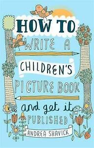 How to Write a Children039s Picture Book and Get it Published by Andrea Shavick - Rotherham, United Kingdom - How to Write a Children039s Picture Book and Get it Published by Andrea Shavick - Rotherham, United Kingdom