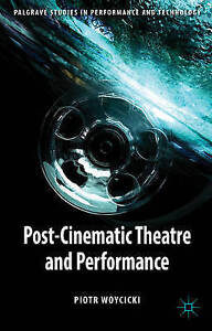 Post-Cinematic Theatre and Performance by Woycicki, Piotr -Hcover