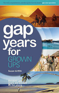 Gap Years for Grown Ups Because Gap Years are Wasted on the Young by Susan Gri - <span itemprop='availableAtOrFrom'>Uxbridge, United Kingdom</span> - Gap Years for Grown Ups Because Gap Years are Wasted on the Young by Susan Gri - Uxbridge, United Kingdom
