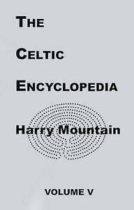 NEW The Celtic Encyclopedia, Vol. 4 by Harry Mountain