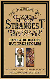 Classical Music's Strangest Concerts and Characters / Nice Clean Copy
