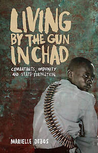 Living by the Gun in Chad, Marielle Debos