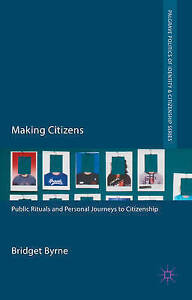 Making Citizens (Palgrave Politics of Identity and Citizenship Series), Byrne, B