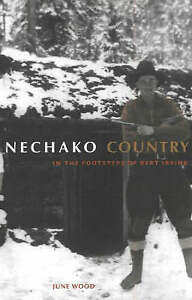 Nechako Country: In the Footsteps of Bert Irvine by June Wood (Paperback, 2007)
