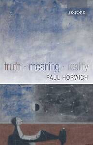 NEW Truth -- Meaning -- Reality by Paul Horwich