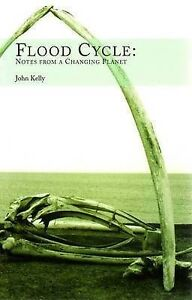 Flood Cycle: Notes from a Changing Planet, New, John Kelly Book