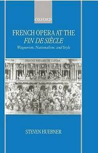 French Opera at the Fin de Siecle Wagnerism, Nationalism, and Style by