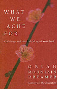 What We Ache For: Creativity and the Unfolding of Your Soul by Oriah | Hardcover