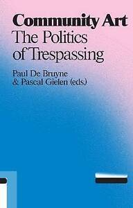 Very Good, Community Art: The Politics of Trespassing, Paul de Bruyne, Book