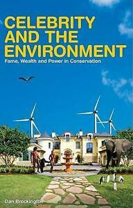Celebrity and the Environment Fame, Wealth and Power in Conservation by Dan