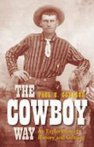 The Cowboy Way: An Exploration of History and Culture by Paul H. Carlson...