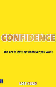 Confidence: The Art of Getting Whatever You Want, Yeung, Dr Rob, New Book