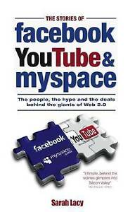 The Stories of Facebook, YouTube & MySpace: The people, the hype and the deals b