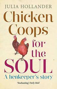 Chicken Coops for the Soul: A Henkeeper's Story by Julia Hollander (Paperback)