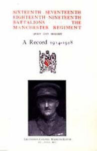 Sixteenth, Seventeenth, Eighteenth and Nineteenth Battalions the Manchester...