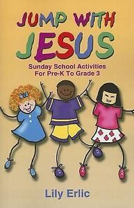 Jump with Jesus!: Sunday School Activities for Pre-K to Grade 3 by Lily Erlic