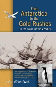 From Antarctica to the Gold Rushes: In the Wake of the Erebus von John...