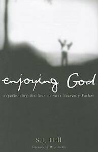 Enjoying God: Experiencing the Love of Your Heavenly Father by S J Hill...